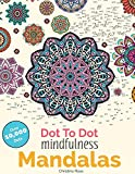 Dot To Dot Mindfulness Mandalas: Relaxing, Anti-Stress Dot To Dot Patterns To Complete & Colour: Beautiful Anti-Stress Patterns To Complete & Colour